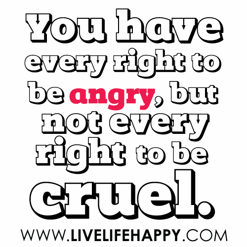 Quotes About Anger And Rage: You Have Every Right To Be Angry, But Not Every Right To