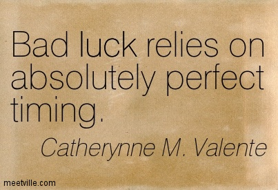 Bad Luck Relies On Absolutely Perfect Timing