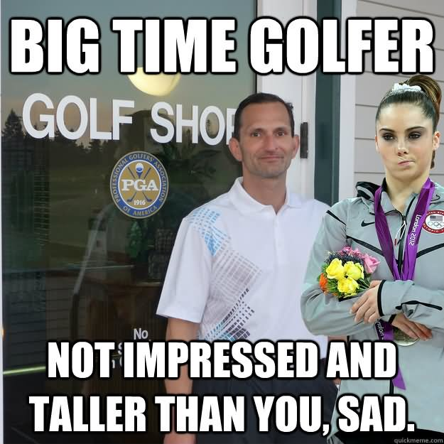 Big Time Golfer Not Impressed And Taller Than You Said Funny Golf Meme Photo 45 very funny golf meme pictures and images
