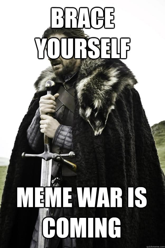 Brace yourself meme war is going funny picture solutioingenieria Images