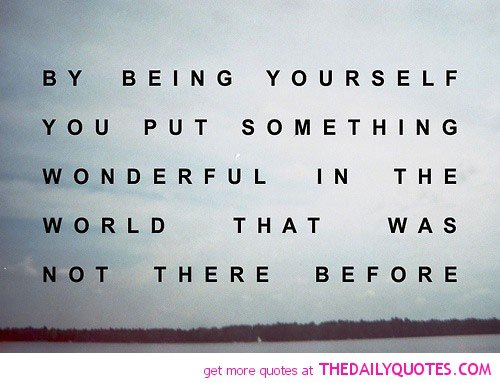 By Being Yourself, You Put Something Beautiful Into The