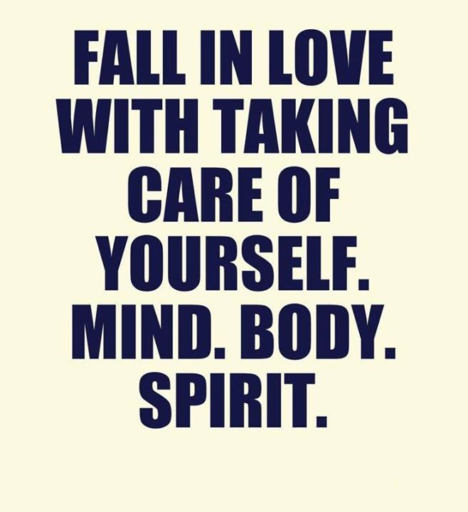 Fall In Love With Taking Care Of Yourself, Mind, Body, Spirit