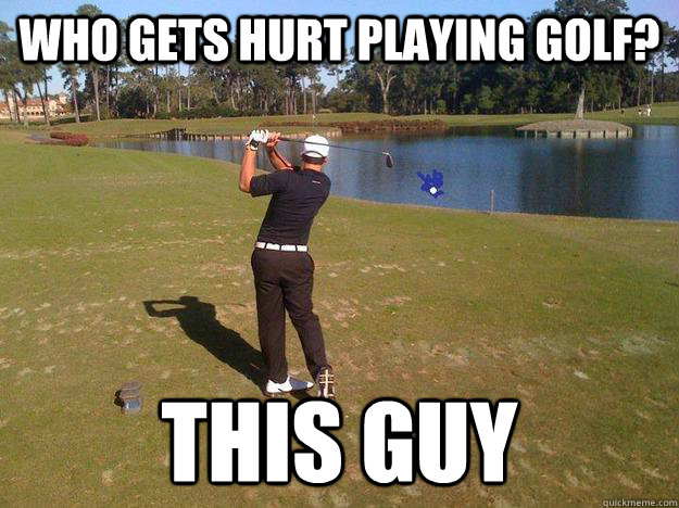 Funny Golf Meme Who Gets Hurt Playing Golf Image