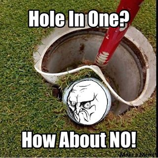 Hole In One How About No Funny Golf Meme Image