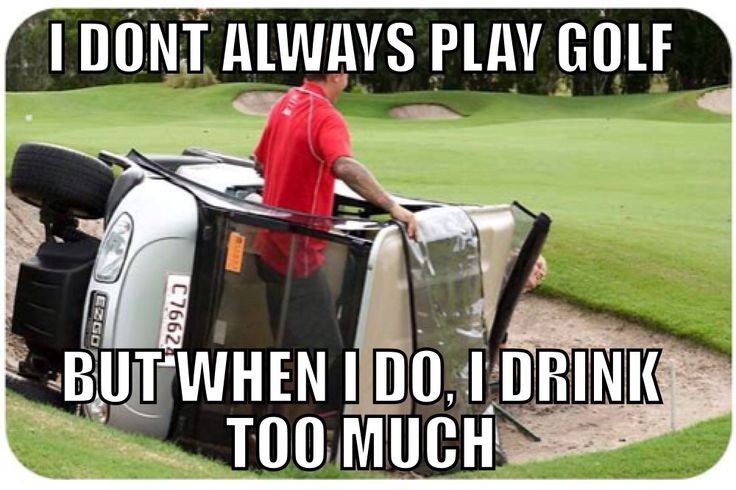 I Don't Always Play Golf But When I Do I Drink Too Much Funny Golf Meme Image