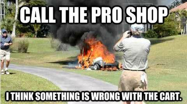 I Think Something Is Wrong With The Cart Funny Golf Meme Picture For Whatsapp