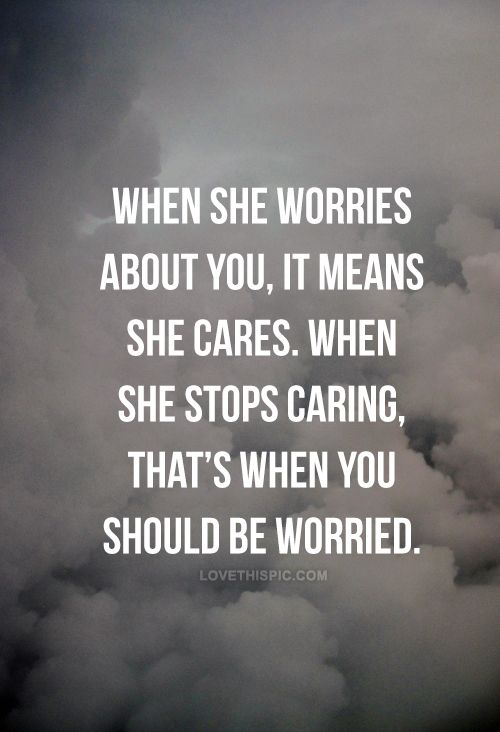If She Worries About You It Just Means She Cares But When She