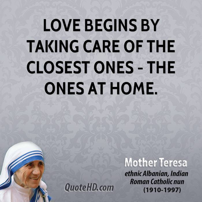 Love Begins By Taking Care Of The Closest Ones The Ones At Home