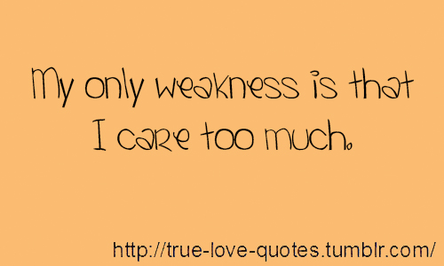 My Only Weakness Is That I Care Too Much
