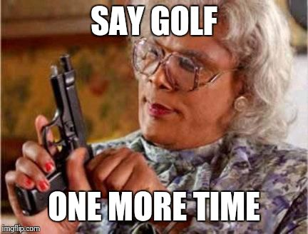 Say Golf One More Time Funny Golf Meme Meme Image