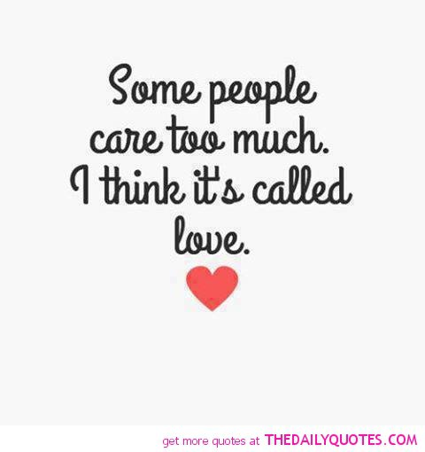 Some People Care Too Much I Think Its Called Love