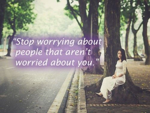Stop Worrying About People That Arent Worried About You