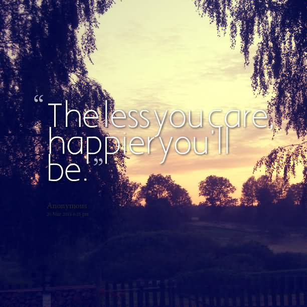 The Less You Care Happier Youll Be