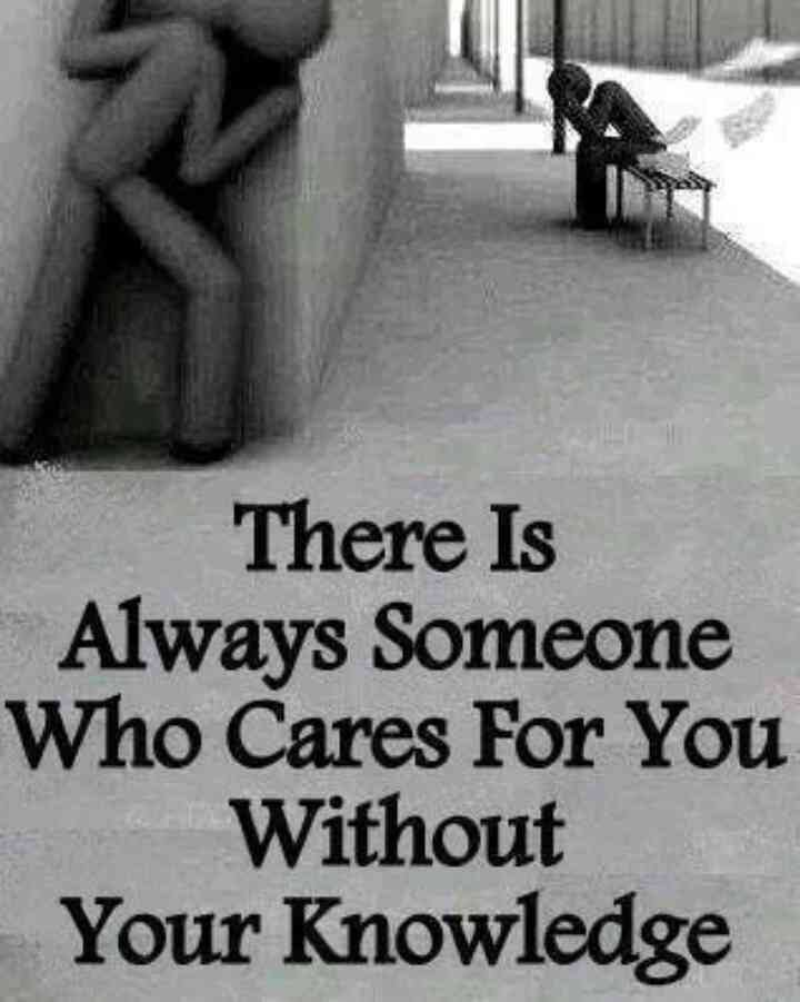 Theres Always Someone Who Cares About You Without Your Knowledge
