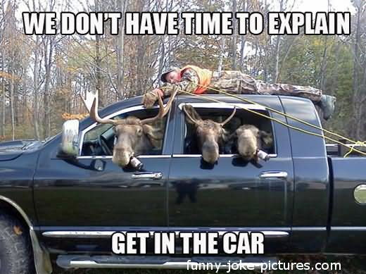 We Dont Have Time To Explain Funny Hunting Meme Image 30 most funniest hunting meme pictures and images