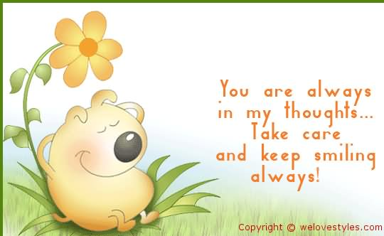 You Are Always In My Thoughts Take Care And Keep Smiling Always