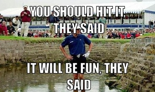 You Should Hit It They Said Funny Golf Meme Image