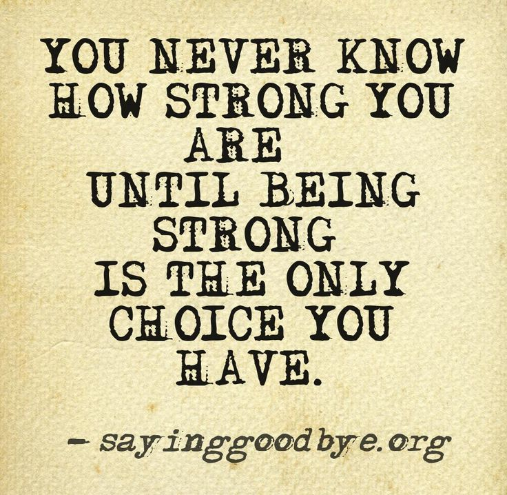 You Never Know How Strong You Are Until Being Strong Is