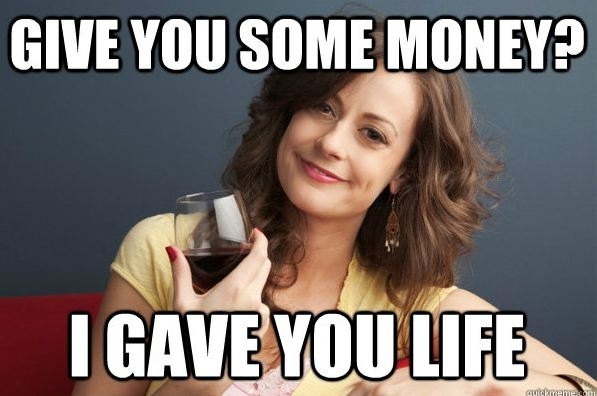 Funny Meme Of Life : Give you some money i gave you life funny parents meme image