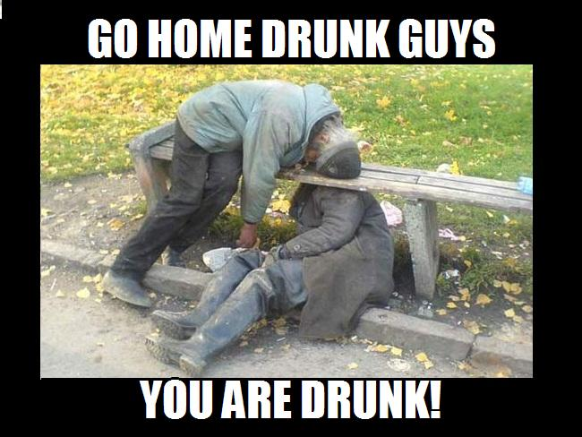 Go Home Drunk Guys You Are Drunk Funny Meme Photo For Facebook