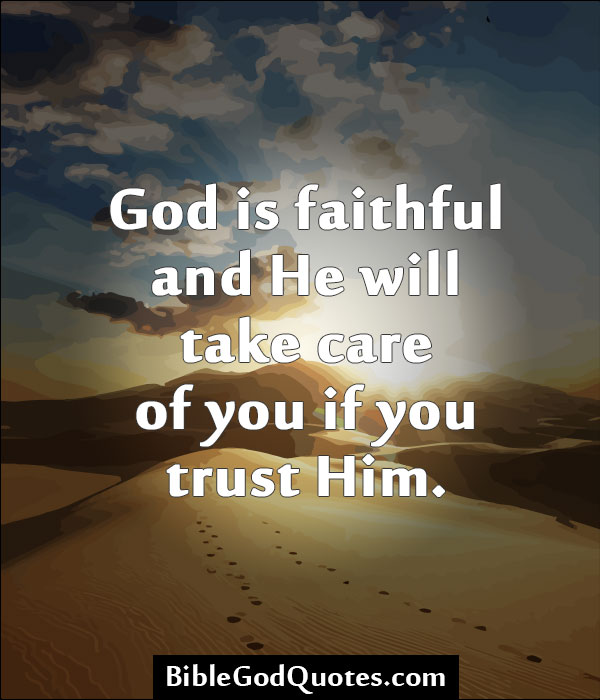 God Is Faithful And He Will Take Care Of You If You Trust Him