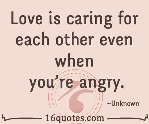 Love Is Caring For Each Other Even When Youre Angry