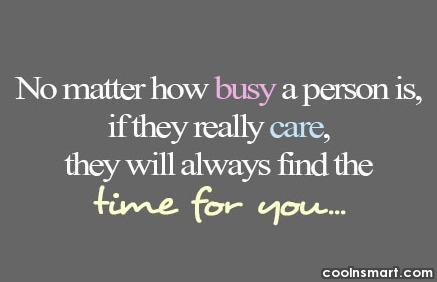 No Matter How Busy A Person Is If They Really Care They Will