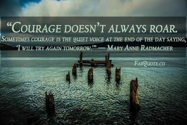 Image result for courage doesn't always roar sometimes courage is the quiet voice at the end