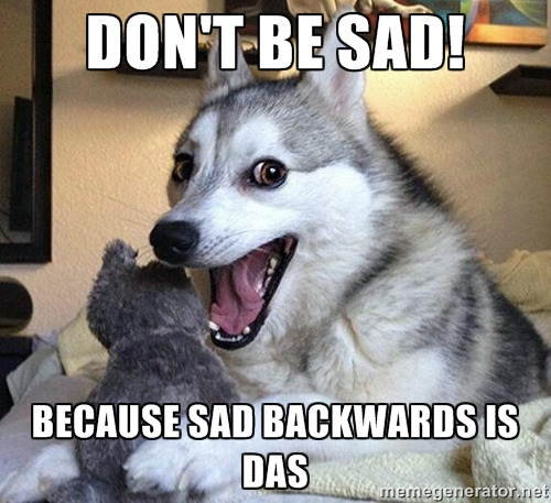 Dont Be Sad Funny Meme Picture For Facebook