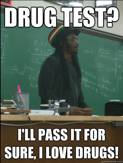 Drug Test I Will Pass It For Sure I Love Drugs Funny Meme Picture drug test i will pass it for sure i love drugs funny meme picture