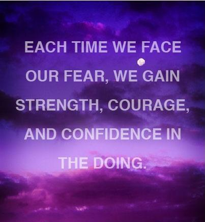 Each Time We Face Our Fear We Gain Strength Courage And