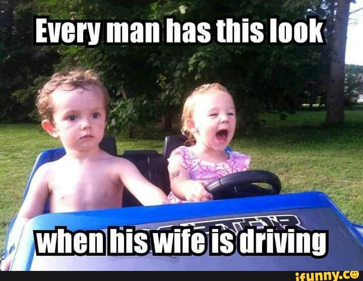 Funny Memes For Children : Every man has this look when his wife is driving funny children