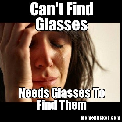 Funny Glasses Meme Can't Find Glasses Needs Glasses To Find Them Photo