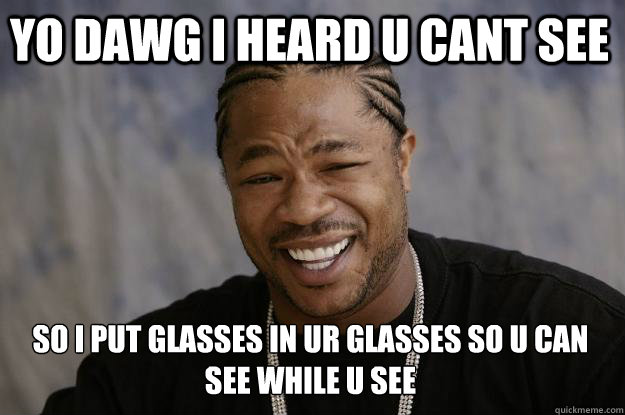 Funny Glasses Meme I Put Glasses In Ur Glasses So U Can See While U See Picture