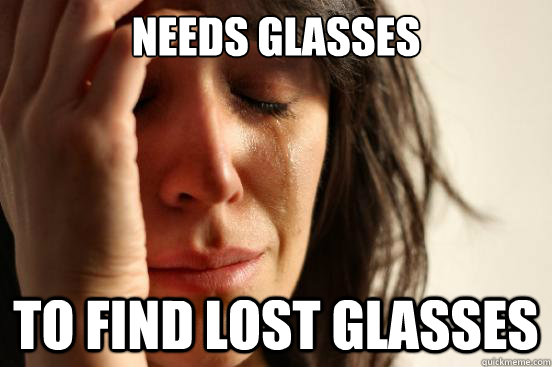 Funny Glasses Meme Need Glasses to Find Lost Glasses Picture