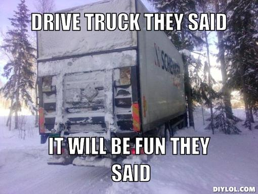Funny Truck Meme Drive Truck They Said It Will Be Fun They Said Photo