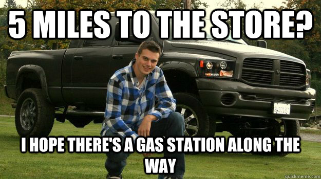 Funny Truck Meme I Hope There's A Gas Station Along The Way Image