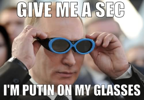 Give Me A Sec I Am Putin On My Glasses Funny Meme Image