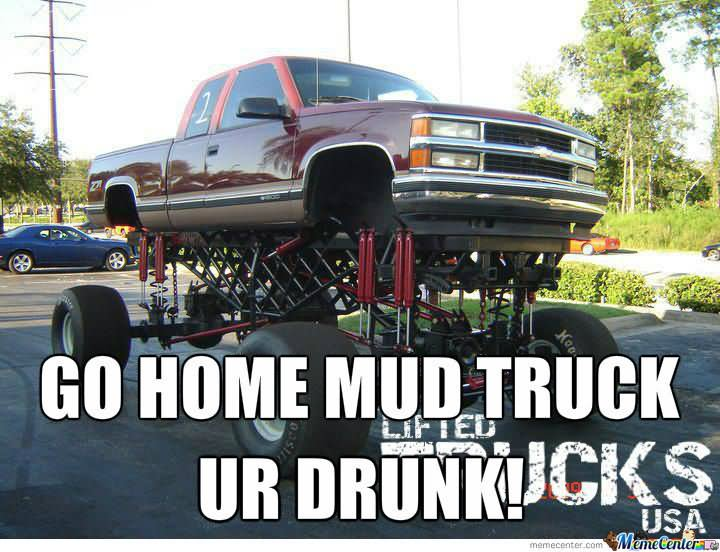 Go Home Mud Truck Ur Drunk Funny Meme Picture