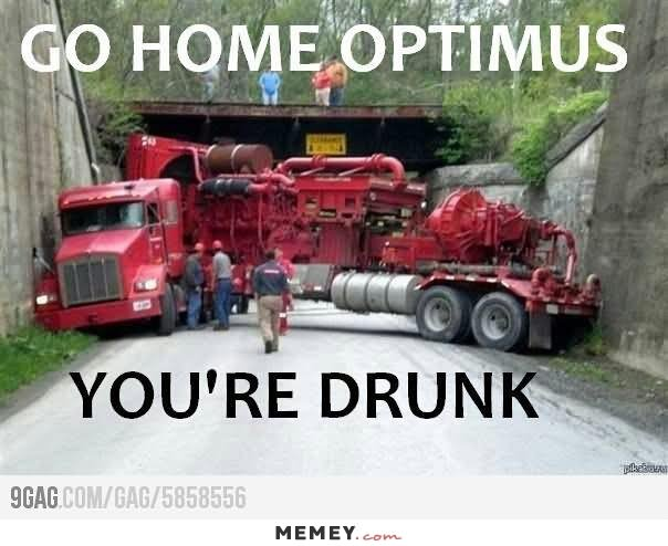 Go Home Optimus You Are Drunk Funny Meme Picture