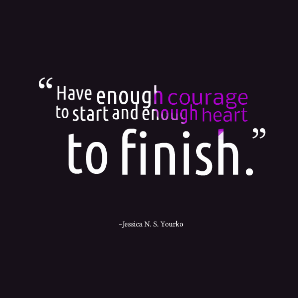 Courage To Love: Have Enough Courage To Start And Enough Heart To Finish