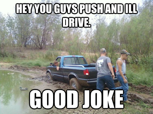 Hey You Guys Push And Will Drive Funny Truck Meme Image
