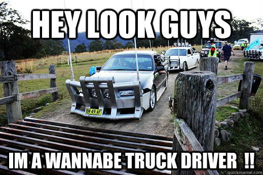 I Am A Wanna Be Truck Driver Funny Meme Image