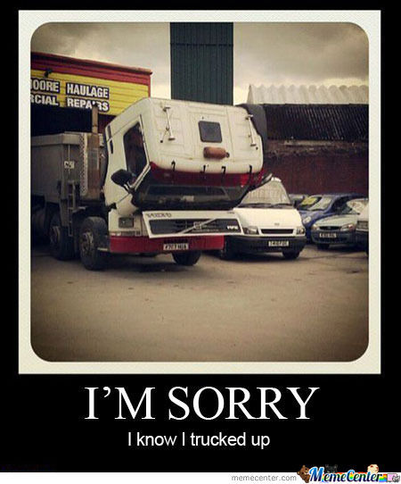 I Am Sorry I Know I Trucked Up Funny Truck Meme Poster