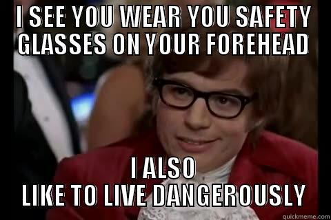 I See You Wear You Safety Glasses On Your Forehead I Also Like To Live Dangerously Funny Meme Image