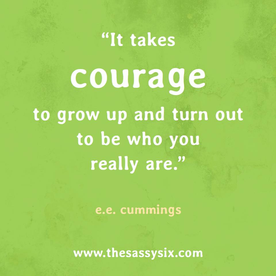Grow Up Quotes It Takes Courage To Grow Up And Become Who You Really Are.