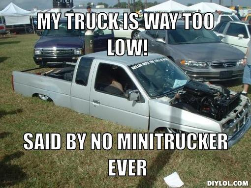 My Truck Is Way Too Low Said By No Minitruck Ever Funny Meme Image 35 very funny truck meme images