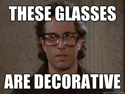 These Glasses Are Decorative Funny Meme Image
