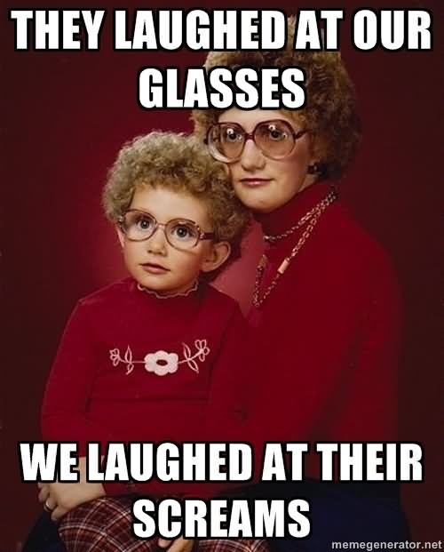 They Laughed At Our Glasses Funny Meme Image For Whatsapp