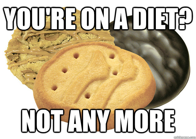 You Are On A Diet Not Any More Funny Cookie Meme Image 45 very funny cookies meme pictures that will make you laugh